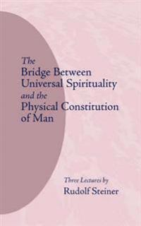 Bridge Between Universal Spirituality and the Physical Constitution of Man