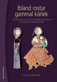 Ibland rostar gammal kärlek : för senare delen av sfi och fortsättningskurser inom sva och svenska som främmande språk