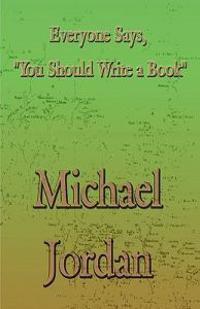 Everyone Says, You Should Write a Book