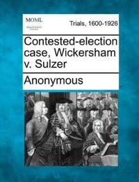 Contested-Election Case, Wickersham V. Sulzer