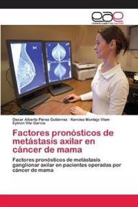 Factores Pronosticos de Metastasis Axilar En Cancer de Mama