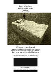 Kindermord Und «kinderfachabteilungen» Im Nationalsozialismus: Gedenken Und Forschung