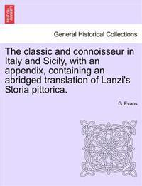 The Classic and Connoisseur in Italy and Sicily, with an Appendix, Containing an Abridged Translation of Lanzi's Storia Pittorica.