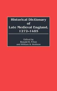 Historical Dictionary of Late Medieval England, 1272-1485