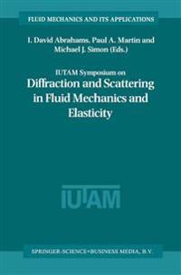 Iutam Symposium on Diffraction and Scattering in Fluid Mechanics and Elasticity