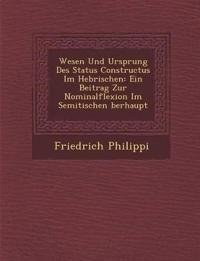 Wesen Und Ursprung Des Status Constructus Im Hebr¿ischen: Ein Beitrag Zur Nominalflexion Im Semitischen ¿berhaupt