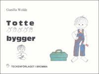 Totte bygger - Barnbok med tecken för hörande barn