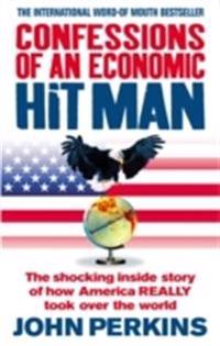 Confessions of an economic hit man - the shocking story of how america real