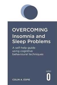 Overcoming insomnia and sleep problems - a self-help guide using cognitive