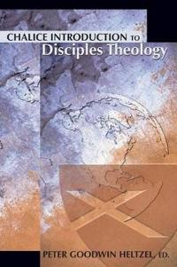 Chalice Introduction To Disciples Theology