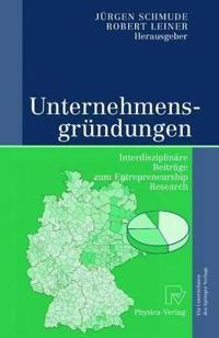 Unternehmensgrundungen: Interdisziplinare Beitrage Zum Entrepreneurship Research