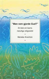 Men vem gjorde Gud? : barnets naturliga religiositet