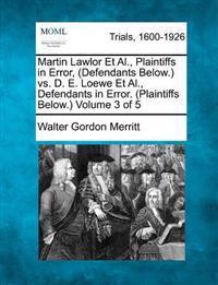 Martin Lawlor et al., Plaintiffs in Error, (Defendants Below.) vs. D. E. Loewe et al., Defendants in Error. (Plaintiffs Below.) Volume 3 of 5