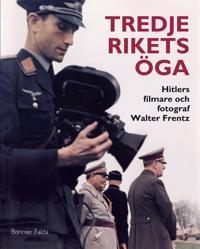 Tredje rikets öga : Hitlers filmare och fotograf Walter Frentz -  pdf epub