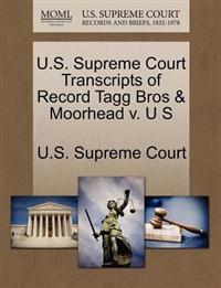 U.S. Supreme Court Transcripts of Record Tagg Bros & Moorhead V. U S