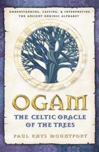 Ogam: The Celtic Oracle of the Trees: Understanding, Casting, and Interpreting the Ancient Druidic Alphabet