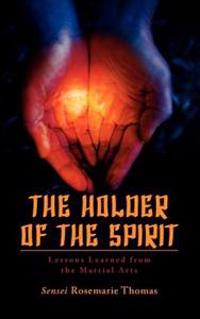 The Holder of the Spirit: Lessons Learned from the Martial Arts