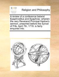 A Review of a Conference Betwixt Epaphroditus and Epaphras