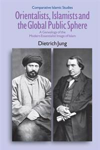 Orientalists, Islamists and the Global Public Sphere