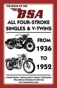 Book of the Bsa All Four-Stroke Singles & V-Twins from 1936 to 1952