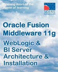 Oracle Fusion Middleware 11g Weblogic & Bi Server Architecture & Installation