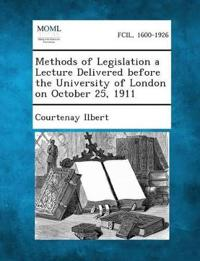 Methods of Legislation a Lecture Delivered Before the University of London on October 25, 1911