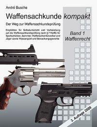 Waffensachkunde Kompakt - Der Weg Zur Waffensachkundeprfung Band 1: Waffenrecht (Nach Neuem Waffengesetz 2008) Mit Beschurecht Und Notwehrrecht