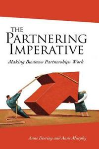 The Partnering Imperative: Making Business Partnerships Work