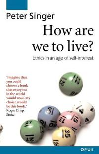 How are we to live? - ethics in an age of self-interest