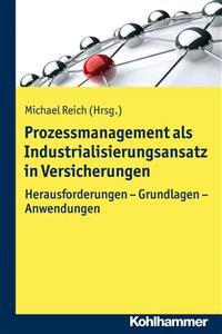 Prozessmanagement ALS Industrialisierungsansatz in Versicherungen: Herausforderungen - Grundlagen - Anwendungen