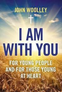 I Am with You: For Young People and the Young at Heart