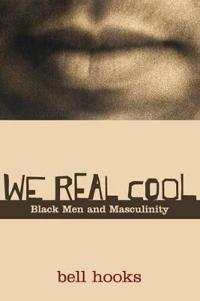 We real cool - black men and masculinity