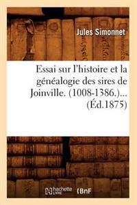Essai Sur l'Histoire Et La G�n�alogie Des Sires de Joinville. (1008-1386) (�d.1875)