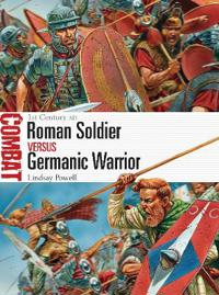 Roman Soldier Vs Germanic Warrior: 1st Century Ad