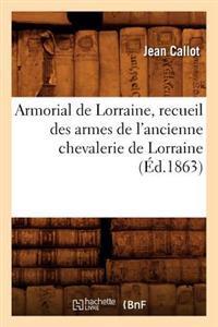 Armorial de Lorraine, Recueil Des Armes de L'Ancienne Chevalerie de Lorraine (A0/00d.1863)