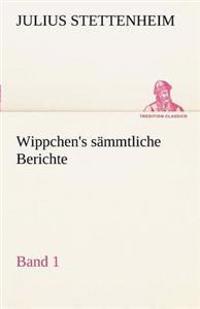 Wippchen's S Mmtliche Berichte, Band 1