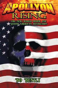 Apollyon Rising: The New World Order and Second American Revolution
