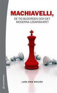 Machiavelli : de tio budorden och det moderna ledarskapet