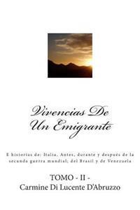 Vivencias de Un Emigrante: E Historias de: Italia, Antes, Durante y Despues de La Secunda Guerra Mundial; del Brasil y de Venezuela