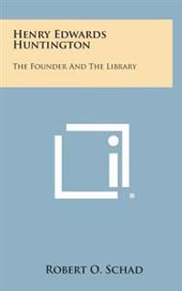 Henry Edwards Huntington: The Founder and the Library