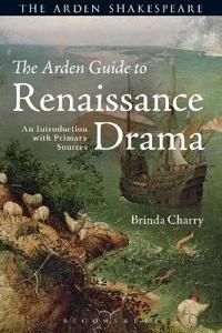The Arden Guide to Renaissance Drama: An Introduction with Primary Sources