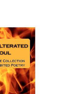 Unadulterated Soul: A Lifetime Collection of Uninhibited Poetry