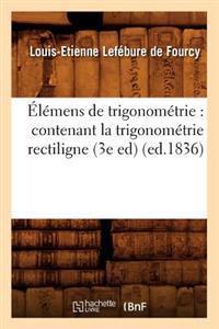 �l�mens de Trigonom�trie: Contenant La Trigonom�trie Rectiligne, (3e Ed) (Ed.1836)