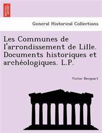 Les Communes de L'Arrondissement de Lille. Documents Historiques Et Arche Ologiques. L.P.