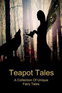 Teapot Tales: A Collection of Unique Fairy Tales (UK)