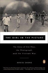 The Girl in the Picture: The Story of Kim Phuc, the Photograph, and the Vietnam War