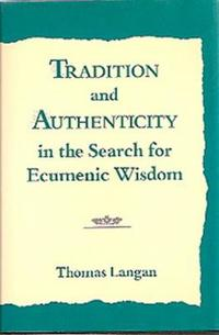 Tradition and Authenticity in the Search for Ecumenic Wisdom