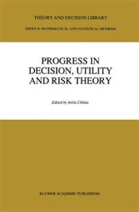 Progress In Decision, Utility And Risk Theory