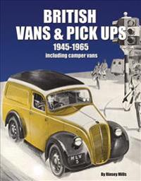 British Vans & Pick-Ups 1945-1965: Including Camper Vans