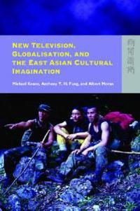 New Television, Globalisation, and East Asian Cultural Imagination